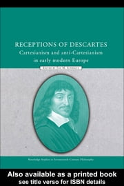 Receptions of Descartes - Cartesianism and Anti-Cartesianism in Early Modern Europe ebook by Tad M. Schmaltz