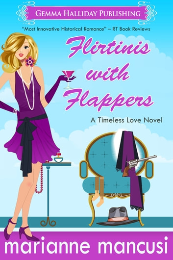 Flirtinis with Flappers - a Timeless Love novel ebook by Marianne Mancusi