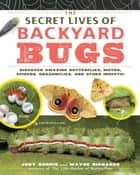 The Secret Lives of Backyard Bugs ebook by Judy Burris,Wayne Richards