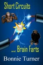 Short Circuits & Brain Farts ebook by Bonnie Turner