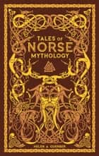 Tales of Norse Mythology (Barnes & Noble Collectible Editions) ebook by H.A. Guerber