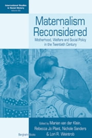 Maternalism Reconsidered - Motherhood, Welfare and Social Policy in the Twentieth Century ebook by Marian van der Klein, Rebecca Jo Plant, Nichole Sanders,...