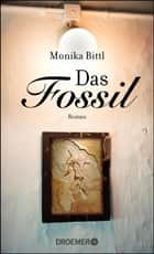 Das Fossil - Roman eBook by Monika Bittl