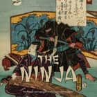 Ninja, The: The History and Legacy of Feudal Japan's Secret Agents audiobook by Charles River Editors