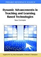 Dynamic Advancements in Teaching and Learning Based Technologies ebook by Eugenia M. W. Ng,Nikos Karacapilidis,Mahesh Raisinghani