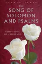 The Song of Solomon and Psalms: Poetry of Divine and Spiritual Love ebook by Gerald Benedict Contributor