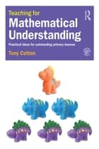 Teaching for Mathematical Understanding ebook by Tony Cotton