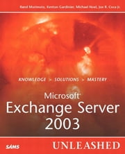 Microsoft Exchange Server 2003 Unleashed ebook by Morimoto, Rand