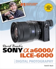 David Busch's Sony Alpha a6000/ILCE-6000 Guide to Digital Photography ebook by David D. Busch