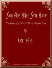 You Are What You Were: A Home Guide To Your Past Lives ebook by Toni Attell
