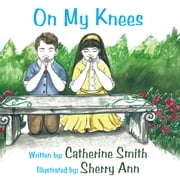 On My Knees ebook by Catherine Smith