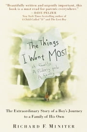 The Things I Want Most - The Extraordinary Story of a Boy's Journey to a Family of His Own ebook by Richard Miniter