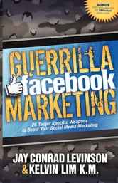 Guerrilla Facebook Marketing - 25 Target Specific Weapons to Boost your Social Media Marketing ebook by Jay Conrad Levinson