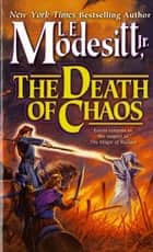 The Death of Chaos ebook by L. E. Modesitt Jr.