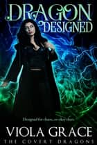 Dragon Designed ebook by Viola Grace