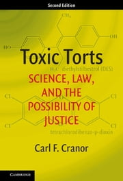 Toxic Torts - Science, Law, and the Possibility of Justice ebook by Carl F. Cranor