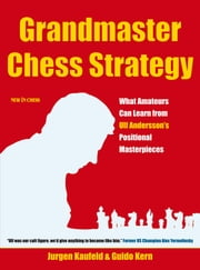 Grandmaster Chess Strategy - What Amateurs Can Learn from Ulf Andersson's Positional Masterpieces ebook by Guido Kern,Jurgen Kaufeld