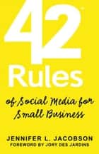 42 Rules of Social Media for Small Business ebook by Jennifer L. Jacobson, Editor: Laura Lowell