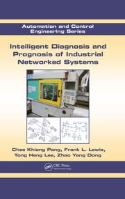 Intelligent Diagnosis and Prognosis of Industrial Networked Systems ebook by Chee Khiang Pang, Frank L. Lewis, Tong Heng Lee,...
