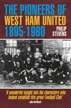 The Pioneers of West Ham United 1895-1960 ebook by Philip Stevens