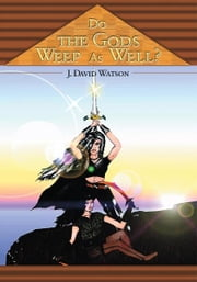 Do the Gods Weep As Well? ebook by Jeffrey Watson