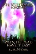 When The Dead Have It Easy - The Veil Diaries Series, #7 ebook by B.L. Brunnemer