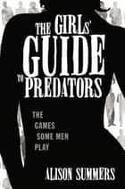 The Girl's Guide to Predators ebook by Alison Summers