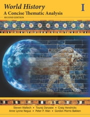 World History - A Concise Thematic Analysis, Volume One ebook by Steven Wallech,Craig Hendricks,Anne Lynne Negus,Touraj Daryaee,Gordon Morris Bakken,Peter P. Wan
