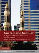 Sacred and Secular - Religion and Politics Worldwide ebook by Pippa Norris, Ronald Inglehart
