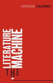The Literature Machine - Essays ebook by Italo Calvino