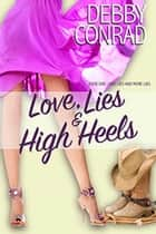 Love, Lies and High Heels - Love, Lies and More Lies, #1 ebook by DEBBY CONRAD