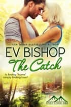 The Catch ebook by Ev Bishop