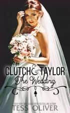 Clutch & Taylor: The Wedding - Custom Culture, #6 ebook by Tess Oliver