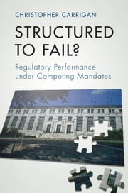 Structured to Fail? - Regulatory Performance under Competing Mandates ebook by Christopher Carrigan