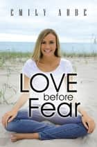 Love Before Fear ebook by Emily Aube