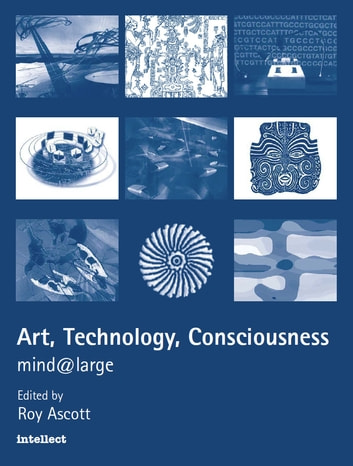 Art, Technology, Consciousness - Mind@large ebook by Roy Ascott