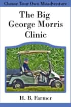 The Big George Morris Clinic ebook by H. B. Farmer