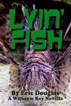 Lyin' Fish ebook by Eric Douglas