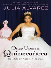 Once Upon a Quinceanera - Coming of Age in the USA ebook by Julia Alvarez