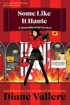Some Like It Haute - Samantha Kidd Humorous Mystery Series, #4 ebook by Diane Vallere