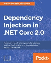 Dependency Injection in .NET Core 2.0 ebook by Marino Posadas, Tadit Dash