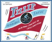 Tillie the Terrible Swede - How One Woman, a Sewing Needle, and a Bicycle Changed History ebook by Sue Stauffacher,Sarah McMenemy