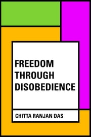 Freedom Through Disobedience ebook by Chitta Ranjan Das