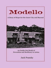 Modello: A Story of Hope for the Inner City and Beyond: An Inside-Out Model of Prevention and Resiliency in Action ebook by Jack Pransky