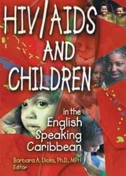HIV/AIDS and Children in the English Speaking Caribbean ebook by Barbara A Dicks