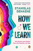 How We Learn - Why Brains Learn Better Than Any Machine . . . for Now ebook by Stanislas Dehaene