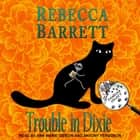 Trouble in Dixie luisterboek by Rebecca Barrett, Ann Marie Gideon, Antony Ferguson