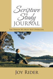 Scripture Study Journal - The Person We must Not Overlook ebook by Joy Rider