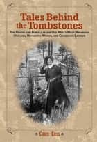 Tales Behind the Tombstones ebook by Chris Enss