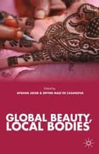 Global Beauty, Local Bodies ebook by A. Jafar, E. Casanova